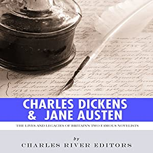 Charles Dickens & Jane Austen: The Lives and Legacies of Britain's Two Famous Novelists Audiobook