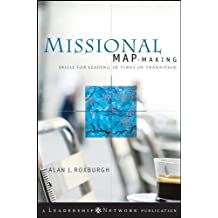 Missional Map-Making: Skills for Leading in Times of Transition (Jossey-Bass Leadership Network Series Book 43)