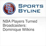 NBA Players Turned Broadcasters: Dominique Wilkins | Ron Barr