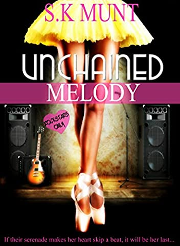 Unchained Melody: A modern mythological romance! An erotic, heart-warming and uplifting tribute to serendipity, true love, rock music and the words that change lives. (Kissed By A Muse Book (The Erotic Muse)
