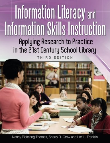 Information Literacy And Information Skills Instruction: Applying Research To Practice In The 21st Century School Library, 3rd Edition