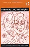 Feminism Law and Religion, Failinger, Marie A. and Schiltz, Elizabeth, 140944421X