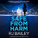 Safe from Harm Audiobook by RJ Bailey Narrated by Imogen Church