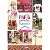 Paris, je t'aime !: 150 expériences inoubliables