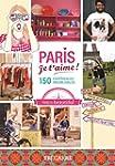 Paris, je t'aime !: 150 exp�riences i...