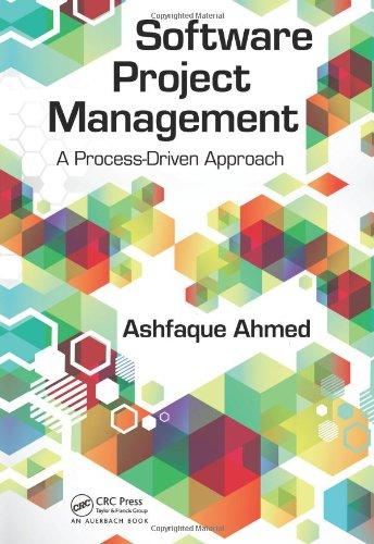 Software Project Management: A Process-Driven Approach by Ashfaque Ahmed, Publisher : Auerbach Publications