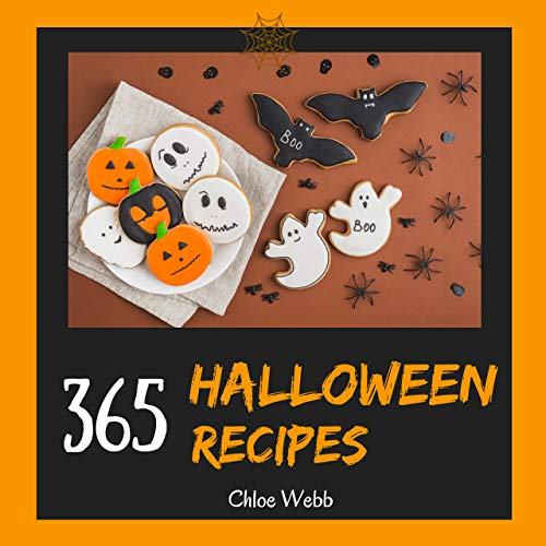 Halloween Cookbook 365: Enjoy Your Creepy Halloween Holiday With 365 Mysterious Halloween Recipes! (Halloween Recipe Book, Tea Party Cookbook, Biscuit Book Halloween, Kids Halloween Cookbook [Book 1] by Chloe Webb