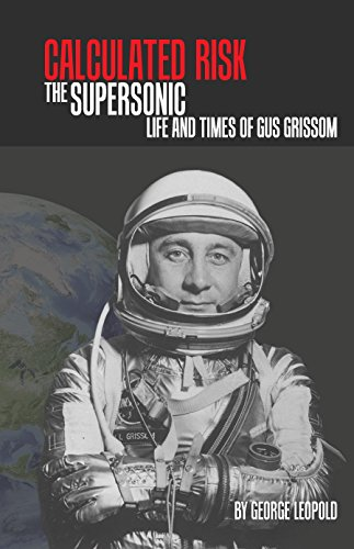 Calculated Risk: The Supersonic Life and Times of Gus Grissom (Aeronautics and Astronautics)