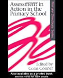Assessment in Action in the Primary School (Primary Directions Series), , 0750709529