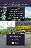 Advanced Applications in Remote Sensing of Agricultural Crops and Natural Vegetation (Hyperspectral Remote Sensing of Vegetation Book 4)