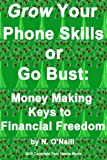 img - for Grow Your Phone Skills or Go Bust: Money Making Keys to Financial Freedom book / textbook / text book