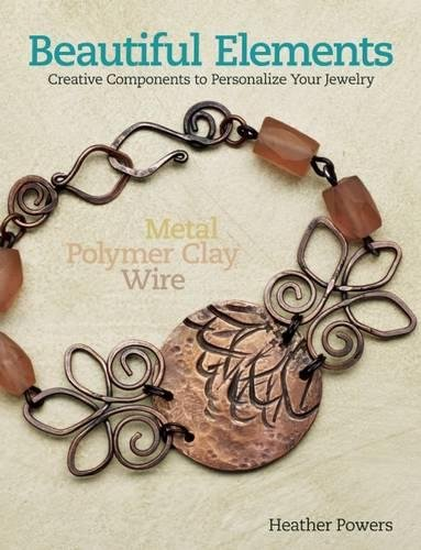 Beautiful Elements: Creative Components to Personalize Your Jewelry by Kalmbach Books