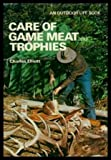 Care of Game Meat and Trophies, Charles Elliott, 0308102061