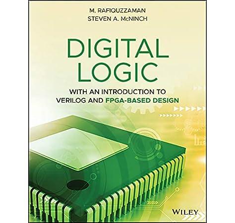 Amazon Com Digital Logic With An Introduction To Verilog And Fpga Based Design 9781119621638 Rafiquzzaman M Mcninch Steven A Books