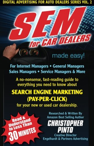 SEM for Car Dealers Made Easy!: Read & Understand SEM in less than 30 Minutes (Digital Advertising for Auto Dealers)