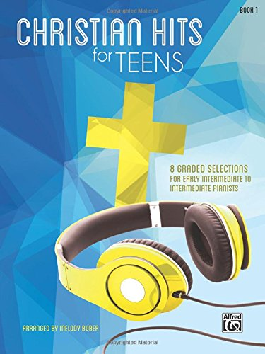 [D0wnl0ad] Christian Hits for Teens, Bk 1: 8 Graded Selections for Early Intermediate to Intermediate Pianists T.X.T