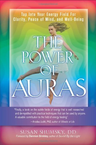 The Power of Auras: Tap Into Your Energy Field For Clarity, Peace of Mind, and Well-Being pdf