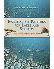 Essential Fly Patterns for Lakes and Streams: Tips for Tying Your Own Flies