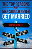 THE TOP REASONS WHY MEN SHOULD NEVER GET MARRIED
