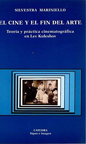 Read Online El Cine y El Fin del Arte: Teoria y Practica Cinematografica En Lev Kuleshov (Signo E Imagen) (Spanish Edition) pdf