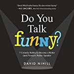 Do You Talk Funny?: 7 Comedy Habits to Become a Better (and Funnier) Public Speaker | David Nihill