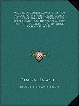 Memoirs of General Lafayette with an Account of His Visit to America and of His Reception by the People of the United States from His Arrival August ... Celebration at Yorktown October 19th, 1824