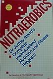 Nutraerobics, Jeffrey S. Bland, 0062500546