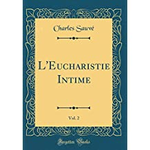 L'Eucharistie Intime, Vol. 2 (Classic Reprint)