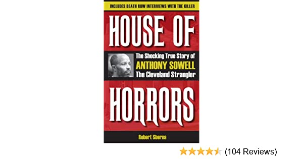 Amazon house of horrors the shocking true story of anthony amazon house of horrors the shocking true story of anthony sowell the cleveland strangler ebook robert sberna kindle store fandeluxe Image collections