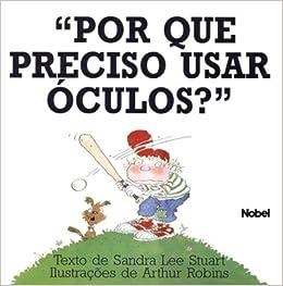 bf125b902 Por Que Preciso Usar Oculos?: Sandra Stuart: Amazon.com.br: Livros