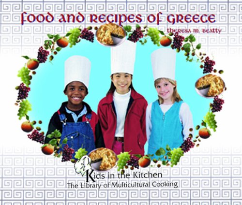 Food and Recipes of Greece (Kids in the Kitchen) by Theresa M. Beatty