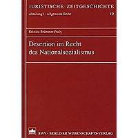 Desertion im Recht des Nationalsozialismus (Juristische Zeitgeschichte. Abt. 1)