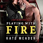 Playing with Fire: Hot in Chicago Series #2 | Kate Meader