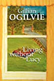 Living Without Lucy, Gillian Ogilvie, 1471621480