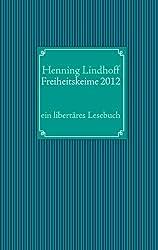 Freiheitskeime 2012: ein libertäres Lesebuch