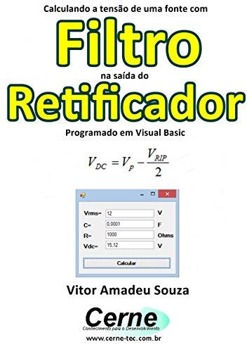 eBook Calculando a tensão de uma fonte com Filtro na saída do Retificador Pogramado em Visual Basic