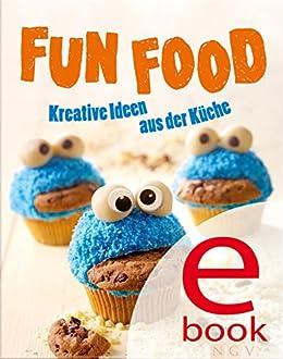 Fun Food: Kreative Rezeptideen für Kinderfest, Motto-Party und viele weitere Anlässe (German Edition)