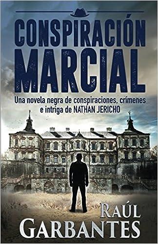 Conspiración Marcial serie de suspenso y misterio del detective Nathan Jericho: Amazon.es: Raúl Garbantes: Libros