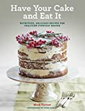 img - for Have Your Cake and Eat It: Nutritious, Delicious Recipes for Healthier Everyday Baking book / textbook / text book