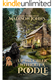 Up the Creek Without a Poodle (A Pet Recovery Center Mystery Book 1)