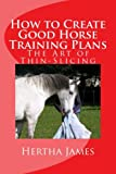 How to Create Good Horse Training Plans: The Art of Thin-Slicing (Life Skills for Horses)