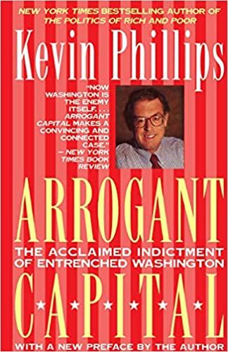 4cf030bb Arrogant Capital: Washington, Wall Street, and the Frustration of American  Politics Paperback – September 1, 1995