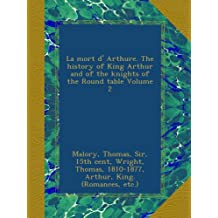La mort d' Arthure. The history of King Arthur and of the knights of the Round table Volume 2