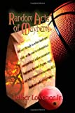 Random Acts of Mayhem! Odyssey Through an Urban Landscape; While on the Road to Redemption, a Once-Privileged Athlete Encounters Bogeymen, Bearded Dr, Luther Lovelace Jr., 1609767012