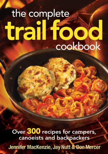 The Complete Trail Food Cookbook: Over 300 Recipes for Campers, Canoeists and Backpackers by Jennifer MacKenzie, Jay Nutt, Don Mercer