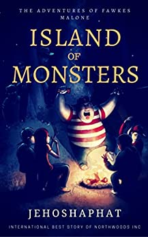 Island of Monsters: The Adventures of Fawkes Malone Book 2 by [Shalom, Jehoshapaht]