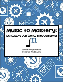 Music to Mastery: Exploring Our World Through Song!: Activity Workbook