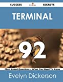 Terminal 92 Success Secrets - 92 Most Asked Questions on Terminal - What You Need to Know, Evelyn Dickerson, 1488518270