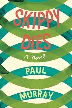 Skippy Dies: A Novel by [Murray, Paul]