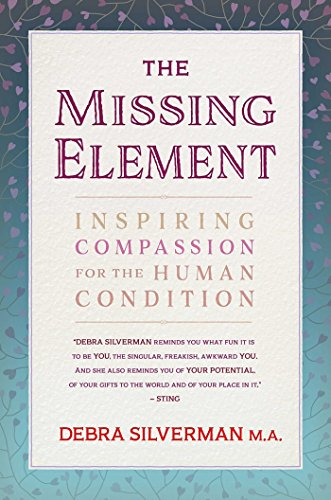 The missing element inspiring compassion for the human condition the missing element inspiring compassion for the human condition by silverman debra fandeluxe Images